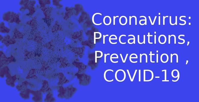 Coronavirus: Precautions, Prevention , COVID-19